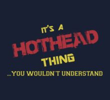 It's a HOTHEAD thing, you wouldn't understand !! by itsmine