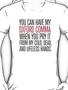 Funny 'You can have my Oxford Comma when you pry it from my cold, dead, and lifeless hands' T-Shirt T-Shirt