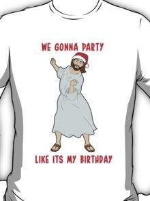 GO JESUS! ITS YOUR BIRTHDAY! T-Shirt