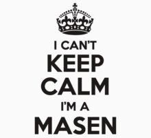 I cant keep calm Im a MASEN by icant