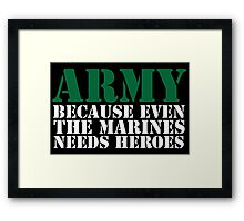 Awesome 'Army Because Even The Marines Needs Heroes' T-Shirt Framed Print