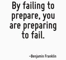 By failing to prepare, you are preparing to fail. by Quotr