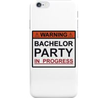 Warning Bachelor Party in Progress iPhone Case/Skin