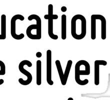 Genius without education is like silver in the mine. Sticker