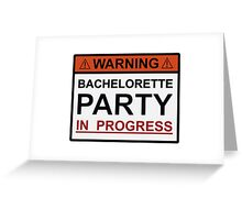 Warning Bachelorette Party in Progress Greeting Card