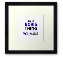 It's a BORIS thing, you wouldn't understand !! Framed Print
