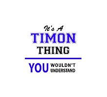 It's a TIMON thing, you wouldn't understand !! by allnames