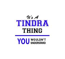It's a TINDRA thing, you wouldn't understand !! by allnames