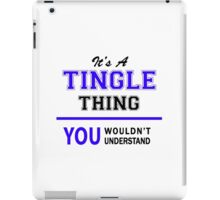 It's a TINGLE thing, you wouldn't understand !! iPad Case/Skin