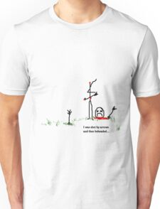 I was shot by arrows and then beheaded Unisex T-Shirt