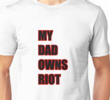 My Dad Owns Riot Unisex T-Shirt
