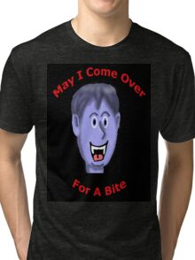 May I Come Over for a Bite Tri-blend T-Shirt