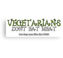Vegetarians Dont Eat Meat Canvas Print