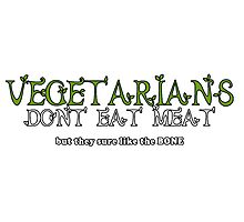 Vegetarians Dont Eat Meat Photographic Print