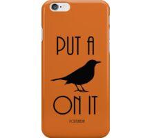 Put a BIRD on it! iPhone Case/Skin