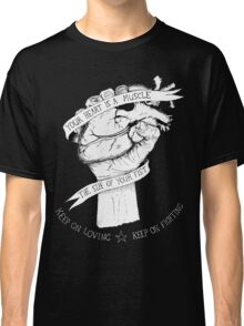 Your Heart Is A Muscle Reverse  Classic T-Shirt