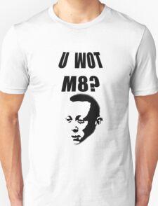 U wot m8? T-Shirt