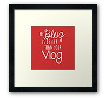 My Blog Is Better Than Your Vlog Lux Series Quote - Style 2 Framed Print