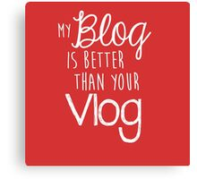 My Blog Is Better Than Your Vlog Lux Series Quote - Style 2 Canvas Print