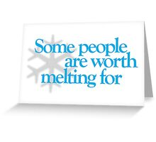 Frozen - Some people are worth melting for Greeting Card