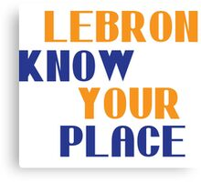 Lebron Know Your Place Canvas Print