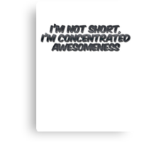 I'm not short, I'm concentrated awesomeness Canvas Print