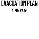 Evacuation plan Run away! by SlubberBub