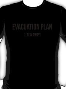 Evacuation plan Run away! T-Shirt