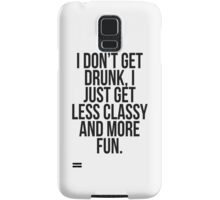 I dont get drunk, I just get less classy and more fun Samsung Galaxy Case/Skin