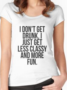 I dont get drunk, I just get less classy and more fun Women's Fitted Scoop T-Shirt