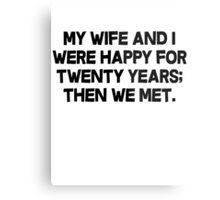 My wife and I were happy for twenty years then we met. Metal Print