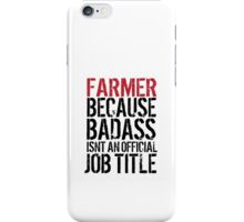 Funny 'Farmer because Badass Isn't an Official Job Title' Tshirt, Accessories and Gifts iPhone Case/Skin