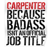 Funny 'Carpenter Because Badass Isn't an official Job Title' T-Shirt Poster