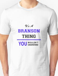It's a BRANSON thing, you wouldn't understand !! T-Shirt