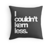 I couldn't kern less. Throw Pillow