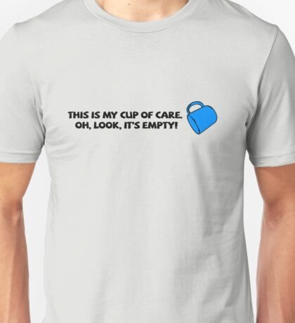This is my cup of care. Oh look, it's empty! Unisex T-Shirt