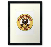Hurrumphry B. Bear (Humphrey B. Bear parody) Framed Print