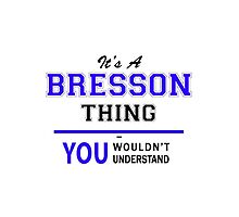 It's a BRESSON thing, you wouldn't understand !! by yourname