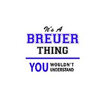It's a BREUER thing, you wouldn't understand !! by yourname