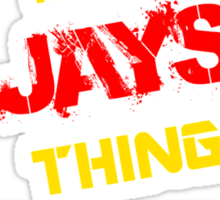 JAYS 's a JAYS thing, you wouldn't understand !! Sticker