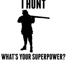 I Hunt What's Your Superpower? by kwg2200