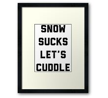 Snow Sucks Let's Cuddle  Framed Print