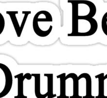 I Love Being A Drummer  Sticker
