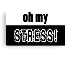 Oh my STRESS! Canvas Print