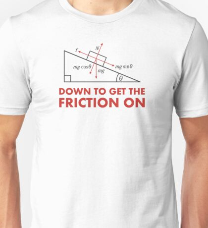 Down to Get the Friction On Physics Diagram Unisex T-Shirt