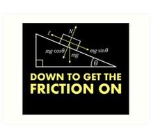 Down to Get the Friction On Physics Diagram Art Print