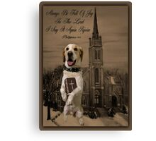 ALWAYS BE FULL OF JOY CANINE STANDING WITH BIBLE SCRIPTURE CARD AND OR PICTURE ECT Canvas Print