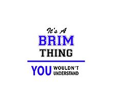 It's a BRIM thing, you wouldn't understand !! by yourname