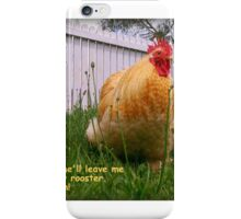 My husband said he'll leave me if I hatch another rooster...gee I'll miss him! iPhone Case/Skin