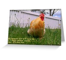 My husband said he'll leave me if I hatch another rooster...gee I'll miss him! Greeting Card